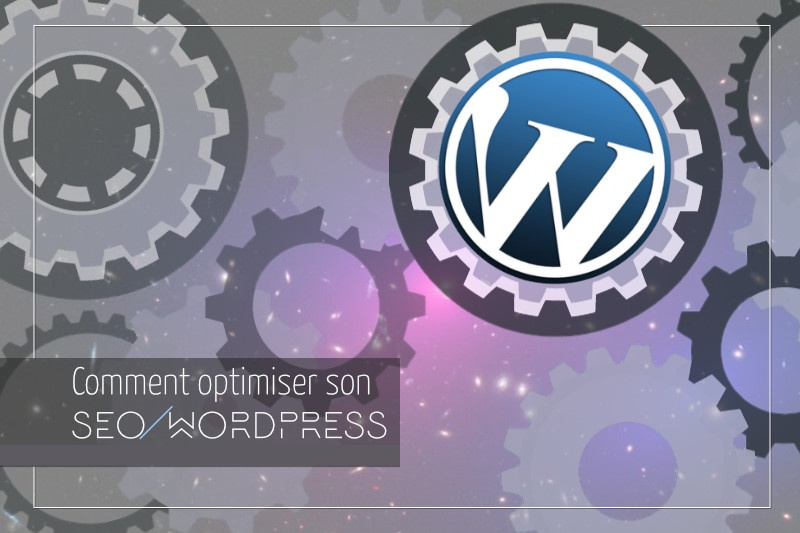 Comment optimiser son SEO Wordpress